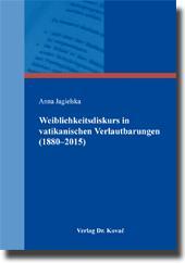 Weiblichkeitsdiskurs in vatikanischen Verlautbarungen (1880-2015), - Anna Jagielska