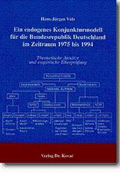 Ein endogenes Konjunkturmodell für die Bundesrepublik Deutschland im Zeitraum 1975 bis 1994, Theoretische Ansätze und empirische Überprüfung - Hans-Jürgen Völz