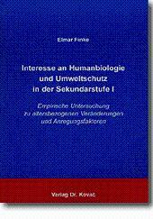 Interesse an Humanbiologie und Umweltschutz in der Sekundarstufe I, Empirische Untersuchung zu altersbezogenen Veränderungen und Anregungsfaktoren - Elmar Finke