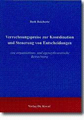 Verrechnungspreise zur Koordination und Steuerung von Entscheidungen, eine organisations- und agencytheoretische Betrachtung - Ruth Reichertz