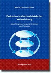 Evaluation hochschuldidaktischer Weiterbildung, Entwicklung, Bewertung und Umsetzung des 3P-Modells - Katrin Thumser-Dauth