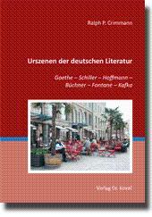 Urszenen der deutschen Literatur, Goethe - Schiller - Hoffmann - Büchner - Fontane - Kafka: Ralph ...