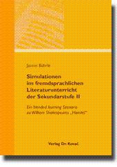 Simulationen im fremdsprachlichen Literaturunterricht der Sekundarstufe II, Ein blended learning ...