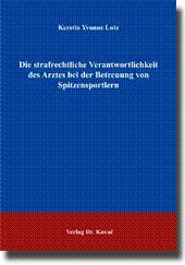 Die strafrechtliche Verantwortlichkeit des Arztes bei der Betreuung von Spitzensportlern,: Kerstin ...