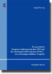 Die garantierte Einspeisevergütung nach dem EEG und das Zuschlagsmodell nach dem KWKG - ein ...