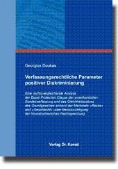 Verfassungsrechtliche Parameter positiver Diskriminierung, Eine rechtsvergleichende Analyse der ...