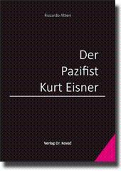 Der Pazifist Kurt Eisner,: Riccardo Altieri