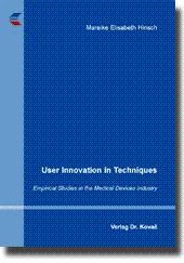 User Innovation in Techniques, Empirical Studies in the Medical Devices Industry: Mareike Elisabeth...