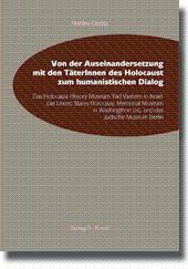 Von der Auseinandersetzung mit den TäterInnen des Holocaust zum humanistischen Dialog, Das ...