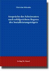 Ansprüche des Scheinvaters nach erfolgreichem Regress des Sozialleistungsträgers,: Christian ...