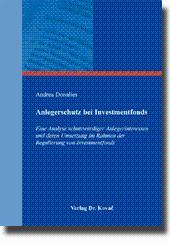 Anlegerschutz bei Investmentfonds, Eine Analyse schutzwürdiger Anlegerinteressen und deren ...