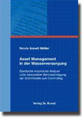 Asset Management in der Wasserversorgung, Dyadische empirische Analyse unter besonderer ...