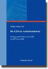 Die EZB als Aufsichtsbehà rde, Stellung und Funktion der EZB im ESFS und SSM: Tjadina Grabowski