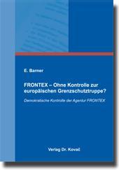 FRONTEX - Ohne Kontrolle zur europäischen Grenzschutztruppe?, Demokratische Kontrolle der Agentur ...