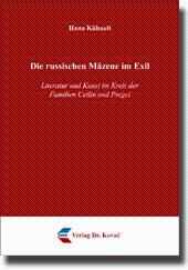 Die russischen Mäzene im Exil, Literatur und Kunst im Kreis der Familien Cetlin und Pregel: Hana ...