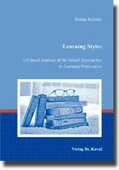 Learning Styles, A Critical Analysis of the Varied Approaches to Learning Preferences: Donna Roberts