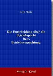 Die Entscheidung über die Betriebspacht bzw. Betriebsverpachtung,: Gerd Slotta