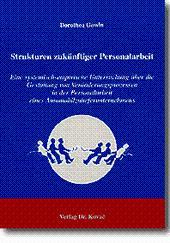 Strukturen zukünftiger Personalarbeit, Eine systematisch- empirische Untersuchung über die ...