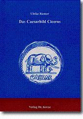 Das Caesarbild Ciceros,: Ulrike Riemer