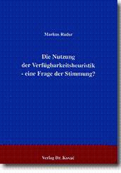 Die Nutzung der Verfügbarkeitsheuristik - eine Frage der Stimmung?,: Markus Ruder