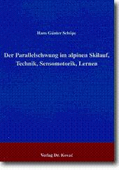 Der Parallelschwung im alpinen Skilauf, Technik, Sensomotorik,: Hans Günter Schöpe