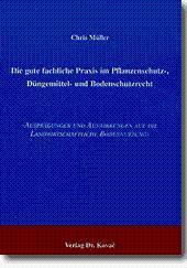 Die gute fachliche Praxis im Pflanzenschutz-, Düngemittel- und Bodenschutzrecht, Ausprägungen und...