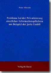 Probleme bei der Privatisierung staatlicher Informationspflichten am Beispiel der juris GmbH,: ...