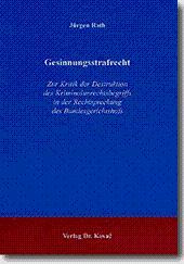 Gesinnungsstrafrecht, Zur Kritik der Destruktion des Kriminalunrechtsbegriffs in der Rechtsprechung...