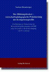 Der Bildungsbroker - wirtschaftspädagogische Präzisierung des Kompetenzprofils, Ein Beitrag zur ...