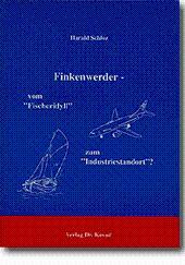 """Finkenwerder - Vom """"Fischeridyll"""" zum """"Industriestandort"""" ?,: Harald Schloz"""