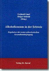 Alkoholkonsum in der Schweiz, Ergebnisse der ersten schweizerischen Gesundheitsforschung: Holger ...