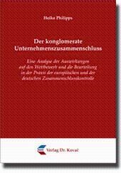 Der konglomerate Unternehmenszusammenschluss, Eine Analyse der Auswirkungen auf den Wettbewerb und ...