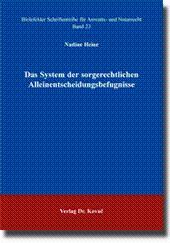 Das System der sorgerechtlichen Alleinentscheidungsbefugnisse,: Nadine Heine