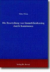 Die Beurteilung von Immobilienleasing durch Kommunen,: Thilo Wörn