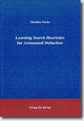 Learning Search Heuristics for Automated Deduction,: Matthias Fuchs