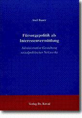 Fürsorgepolitik als Interessenvermittung, Administrative Gestaltung sozialpolitischer Netzwerke: ...