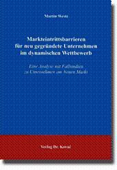 Markteintrittsbarrieren für neu gegründete Unternehmen im dynamischen Wettbewerb, Eine Analyse mit ...
