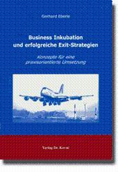 Business Inkubation und erfolgreiche Exit-Strategien, Konzepte für eine praxisorientierte ...