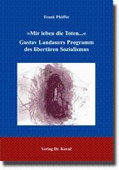 »Mir leben die Toten.Â«: Gustav Landauers Programm desÂlibertären Sozialismus,: Frank Pfeiffer