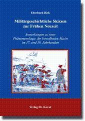 Militärgeschichtliche Skizzen zur Frühen Neuzeit, Anmerkungen zu einer Phänomenologie der ...