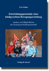 Entwicklungspotentiale einer kindgerechten Bewegungserziehung, Analyse und MÃ glichkeiten der ...