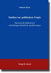 Studien zur politischen Utopie, Theoretische Reflexionen und ideengeschichtliche Annäherungen: ...