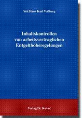 Inhaltskontrollen von arbeitsvertraglichen Entgelthöheregelungen,: Veit Hans Karl Voßberg