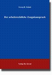 Der arbeitsrechtliche Zeugnisanspruch, Unter besonderer Berücksichtigung der Grundsätze von ...