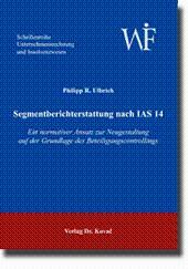 Segmentberichterstattung nach IAS 14, Ein normativer Ansatz zur Neugestaltung auf der Grundlage des...