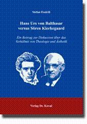 Hans Urs von Balthasar versus Sören Kierkegaard, Ein Beitrag zur Diskussion über das Verhältnis von...