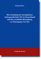 Die Gründung der Europäischen Aktiengesellschaft (SE) in Deutschland und ihre rechtliche Behandlung...