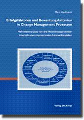 Erfolgsfaktoren und Bewertungskriterien in Change Management Prozessen, Mehrebenenanalyse von drei ...