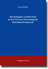 Das Erlangen von Beweisen in den USA zur Verwertung im deutschen Zivilprozeß,: Andrea Küttler