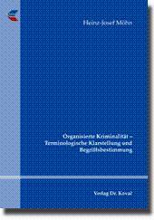 Organisierte Kriminalität - Terminologische Klarstellung und Begriffsbestimmung,: Heinz-Josef Möhn